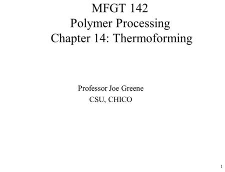 MFGT 142 Polymer Processing Chapter 14: Thermoforming