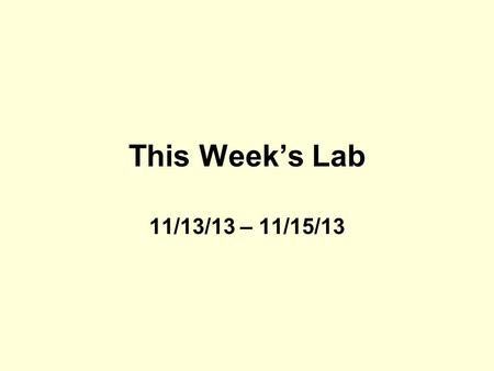 This Week's Lab 11/13/13 – 11/15/13. Title [Title – you need to come up with one] Your name and period.