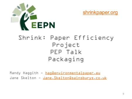 0 Shrink: Paper Efficiency Project PEP Talk Packaging Mandy Haggith - Jane Skelton -