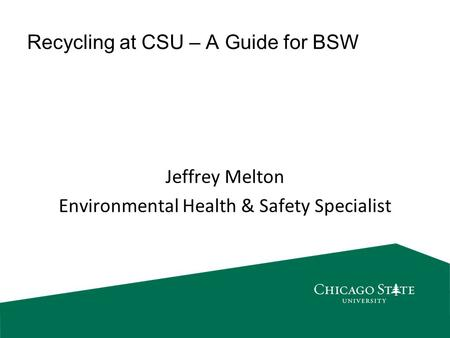 Recycling at CSU – A Guide for BSW Jeffrey Melton Environmental Health & Safety Specialist.