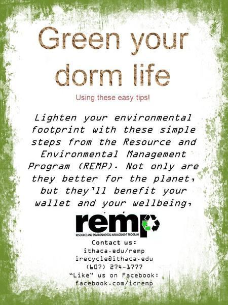 Lighten your environmental footprint with these simple steps from the Resource and Environmental Management Program (REMP). Not only are they better for.