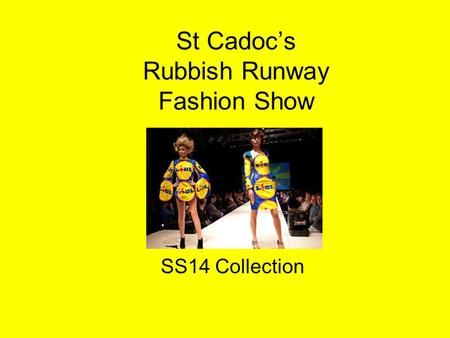St Cadoc's Rubbish Runway Fashion Show SS14 Collection.