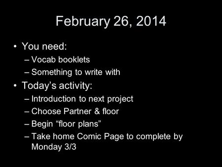 "February 26, 2014 You need: –Vocab booklets –Something to write with Today's activity: –Introduction to next project –Choose Partner & floor –Begin ""floor."