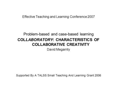 Effective Teaching and Learning Conference 2007 Problem-based and case-based learning COLLABORATORY: CHARACTERISTICS OF COLLABORATIVE CREATIVITY David.