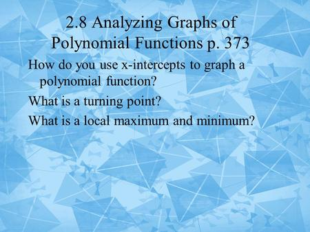 2.8 Analyzing Graphs of Polynomial Functions p. 373