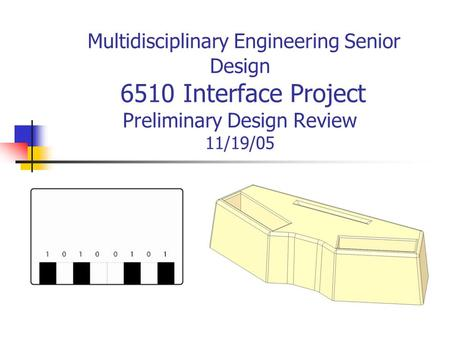 Multidisciplinary Engineering Senior Design 6510 Interface Project Preliminary Design Review 11/19/05.