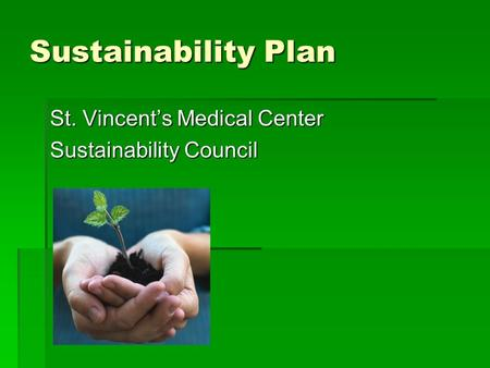 Sustainability Plan St. Vincent's Medical Center Sustainability Council.