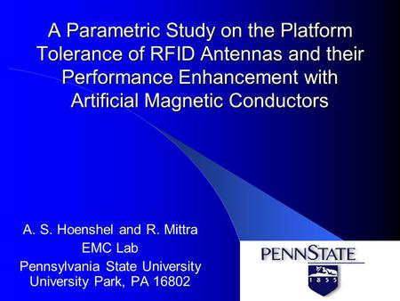 A Parametric Study on the Platform Tolerance of RFID Antennas and their Performance Enhancement with Artificial Magnetic Conductors A. S. Hoenshel and.
