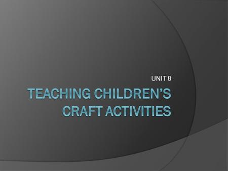 UNIT 8. Introduction There are many ways teachers can enhance children's creativity using varieties of materials and tools. The varieties of materials.