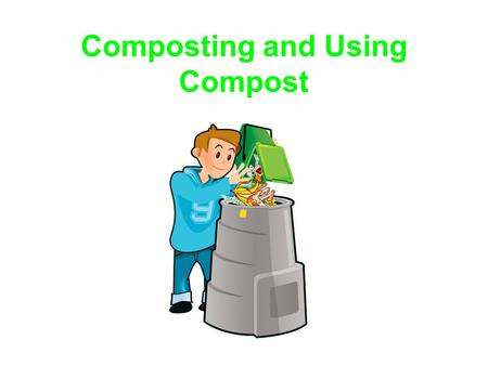 Composting and Using Compost. What is Compost? Compost is the name of a soil that is produced from organic waste. Compost is produced when organic waste.