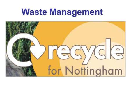 Waste Management. Did you know? *Over 100,000 tonnes of household waste is produced each year in Nottingham alone? *Composting organic material would.