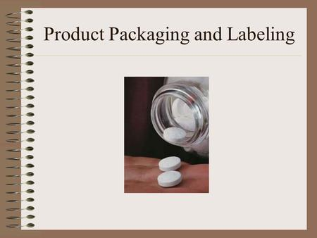 Product Packaging and Labeling. Today's Objectives: Explain the purposes of packaging Analyze and discuss the functions, benefits, and types of packaging.