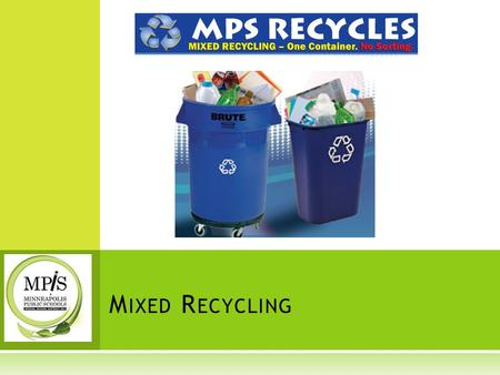 M IXED R ECYCLING. B EFORE R ECYCLING  Always remember REDUCING comes first.  Recycling is better than throwing away materials, but the products still.