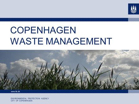 Www.kk.dk ENVIRONMENTAL PROTECTION AGENCY CITY OF COPENHAGEN COPENHAGEN WASTE MANAGEMENT.