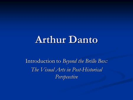 Arthur Danto Introduction to Beyond the Brillo Box: