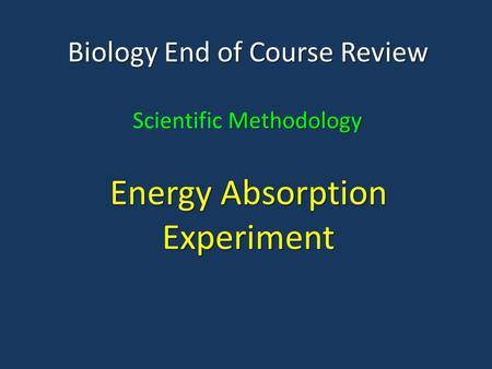 Biology End of Course Review Methodology Scientific Methodology Energy Absorption Experiment.