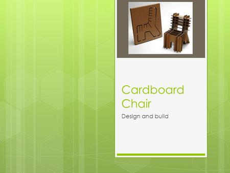 "Cardboard Chair Design and build. Design Requirements  Minimum height from floor: 16""  Minimum width for seating: 18""  Must be majority cardboard "