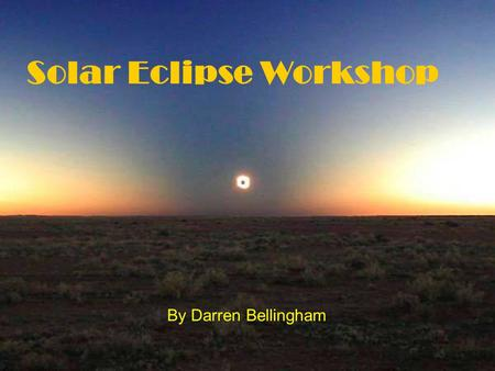 Solar Eclipse Workshop By Darren Bellingham. A simulated view during totality.