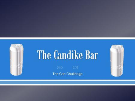  The Can Challenge. The goal is to build an insulated container that keeps the can inside warm, while the container is sitting in an ice bath.