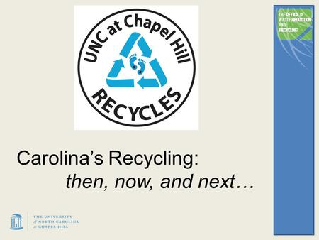 Carolina's Recycling: then, now, and next…. 2 1990's Program starts '89 90-91 recycling rate 12% 2000's Sorts simplify # of bins reduced 00-01 recycling.