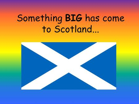 Something BIG has come to Scotland.... and it needs YOU!
