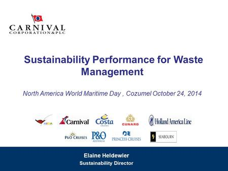 Sustainability Performance for Waste Management North America World Maritime Day, Cozumel October 24, 2014 Elaine Heldewier Sustainability Director.