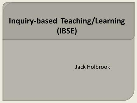 Jack Holbrook Inquiry-based Teaching/Learning (IBSE)