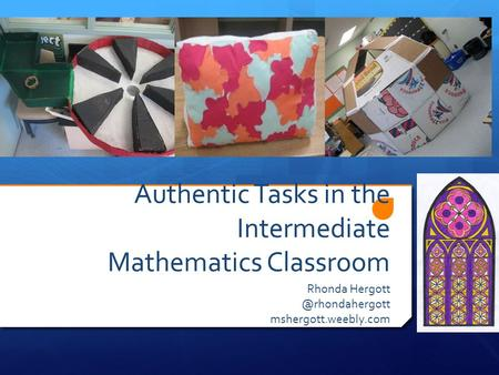 Authentic Tasks in the Intermediate <strong>Mathematics</strong> Classroom Rhonda mshergott.weebly.com.