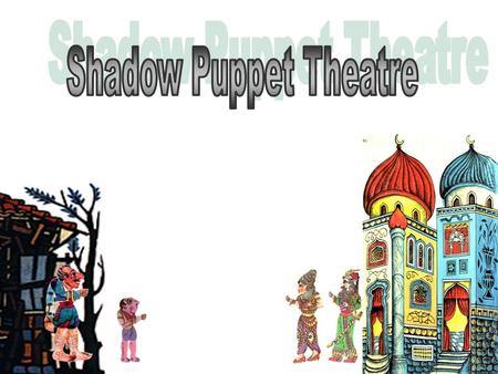 Shadow puppet theater seems to have come to Greece and Cyprus probably from Asia, during the Ottoman rule. Although it is four centuries old, shadow.