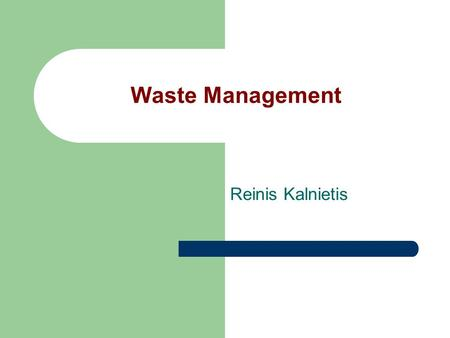 Waste Management Reinis Kalnietis. Today, a very acute problem has become a wide variety of wastes - both municipal waste and chemical and hazardous waste.