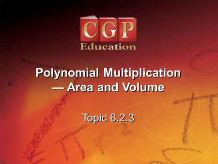 1 Topic 6.2.3 Polynomial Multiplication — Area and Volume Polynomial Multiplication — Area and Volume.