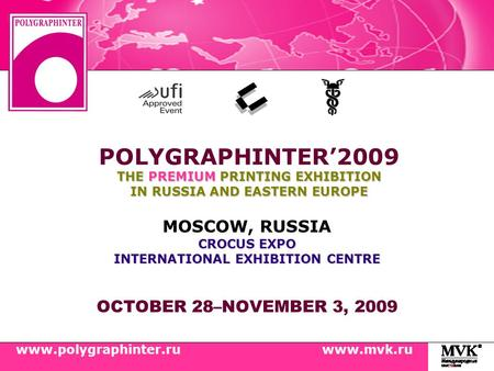 OCTOBER 28–NOVEMBER 3, 2009 CROCUS EXPO INTERNATIONAL EXHIBITION CENTRE MOSCOW, RUSSIA CROCUS EXPO INTERNATIONAL EXHIBITION CENTRE THE PREMIUM PRINTING.