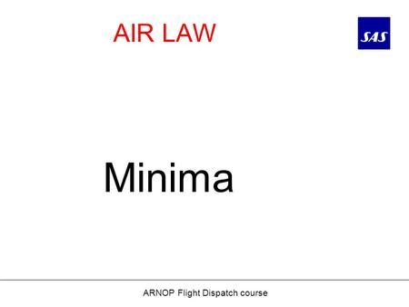 AIR LAW ARNOP Flight Dispatch course Minima. Precision approaches ARNOP Flight Dispatch course ILS - Instrument Landing System PAR - Precision Approach.