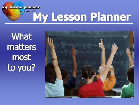 My Lesson Planner is web-based, allowing you to write or modify lesson plans from anywhere, any time. You can make changes to lesson plans, write notes.