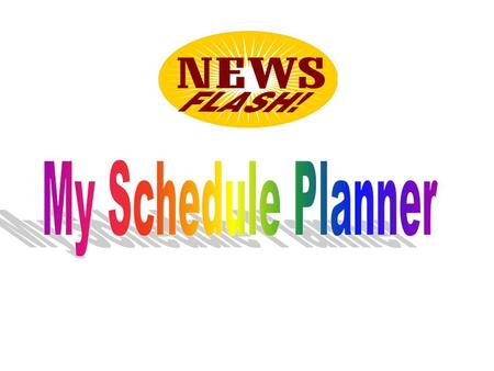 My Schedule Planner My Schedule Planner is a web-based schedule planner for use by students and advisors. It takes the guess work out of planning schedules.