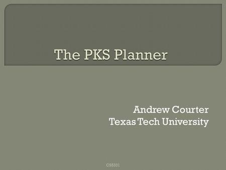 Andrew Courter Texas Tech University CS5331.  PKS Why PKS? STRIPS The Databases Inference Algorithm Extended Features  PKS Examples  Conclusion and.