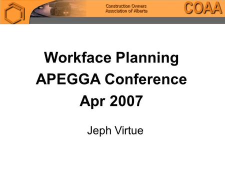 Workface Planning APEGGA Conference Apr 2007 Jeph Virtue.