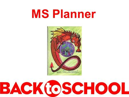 MS Planner. Inside Cover Fill it out completely Return MS Planners to owner Return MS Planners to SWAT teacher Return MS Planners to MS Office.
