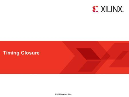 © 2010 Copyright Xilinx Timing Closure. © Copyright 2010 XilinxTiming Closure REL Page 2 Welcome  This module will help you understand how your synthesis.