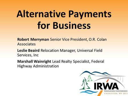 Alternative Payments for Business Robert Merryman Senior Vice President, O.R. Colan Associates Leslie Beaird Relocation Manager, Universal Field Services,