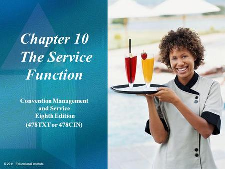 © 2011, Educational Institute Chapter 10 The Service Function Convention Management and Service Eighth Edition (478TXT or 478CIN)