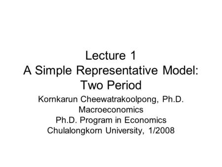 Lecture 1 A Simple Representative Model: Two Period