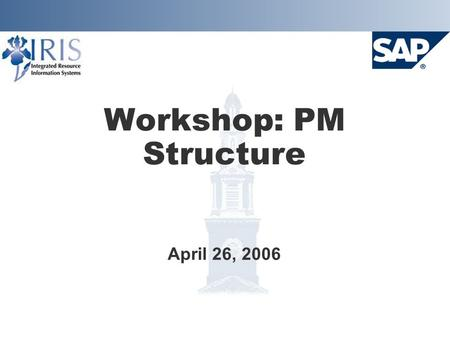 Workshop: PM Structure April 26, 2006. Agenda  Introductions  Project Overview  Plant Maintenance Project Timeline  Future Blueprinting Sessions 