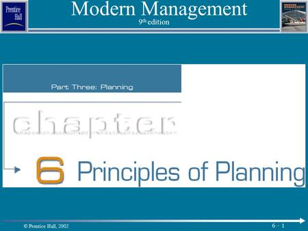© Prentice Hall, 2002 6 - 1 Modern Management 9 th edition.