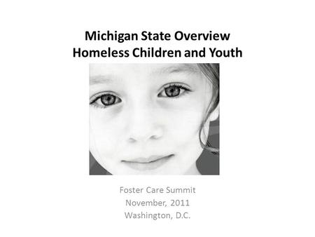 Michigan State Overview Homeless Children and Youth Foster Care Summit November, 2011 Washington, D.C.