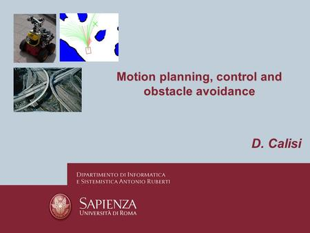 Motion planning, control and obstacle avoidance D. Calisi.