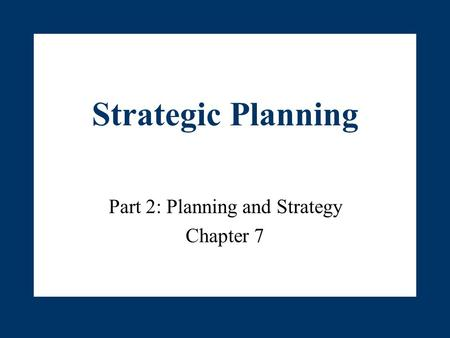Part 2: Planning and Strategy Chapter 7