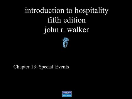 Introduction to hospitality fifth edition john r. walker Chapter 13: Special Events.