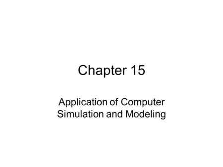 Chapter 15 Application of Computer Simulation and Modeling.