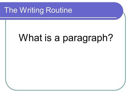 The Writing Routine What is a paragraph?.